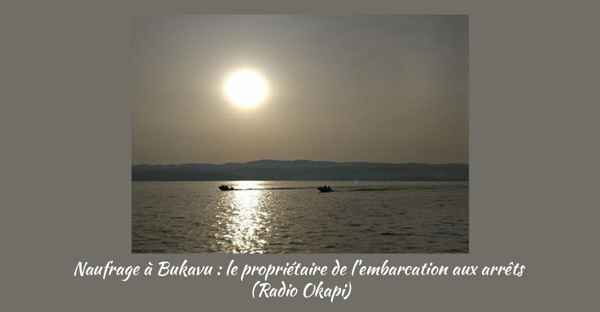 Photo of Naufrage à Bukavu : le propriétaire de l'embarcation aux arrêts (Radio Okapi)